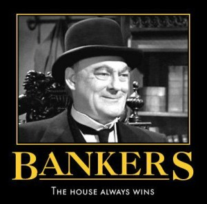 Bankers always win